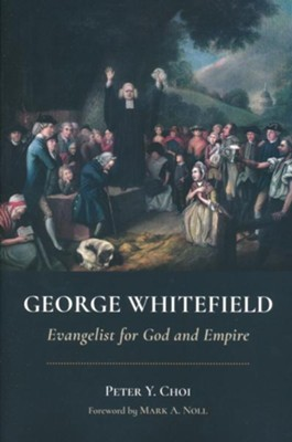 George Whitefield: Evangelist for God and Empire  -     By: Peter Y. Choi, Mark A. Noll