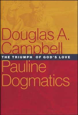 Pauline Dogmatics: The Triumph of God's Love  -     By: Douglas A. Campbell