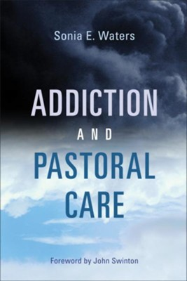 Addiction and Pastoral Care: From Resistance to Change  -     By: Sonia E. Waters