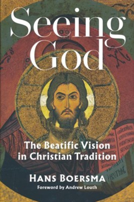 Seeing God: The Beatific Vision in Christian Tradition  -     By: Hans Boersma, Andrew Louth