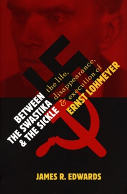 Between the Swastika and the Sickle: The Life, Disappearance, and Execution of Ernst Lohmeyer  -     By: James R. Edwards