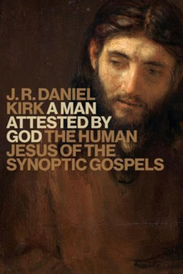 A Man Attested by God: The Human Jesus of the Synoptic Gospels  -     By: J.R. Daniel Kirk