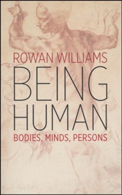 Being Human: Bodies, Minds, Persons  -     By: Rowan Williams