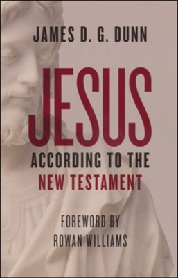 Jesus according to the New Testament  -     By: James D.G. Dunn