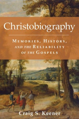 Christobiography: Memories, History, and the Reliability of the Gospels  -     By: Craig S. Keener