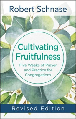 Cultivating Fruitfulness: Five Weeks of Prayer and Practice for Congregations, Revised Edition  -     By: Robert Schnase