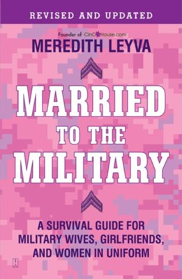 Married to the Military: A Survival Guide for Military Wives, Girlfriends, and Women in Uniform - eBook  -     By: Meredith Leyva