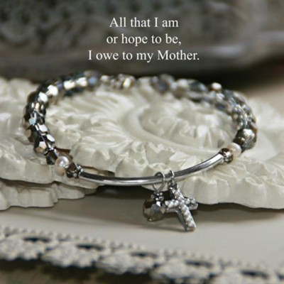 All That I Am Or Hope To Be I Owe To My Mother Bracelet  -