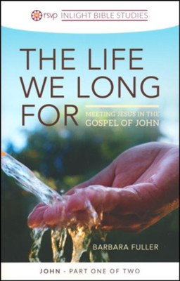 The Life We Long For - Meeting Jesus in the Gospel of John  -     By: Barbara Fuller