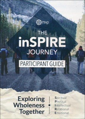 The inSPIRE Journey: Exploring Wholeness Together, Participant  Guide  -