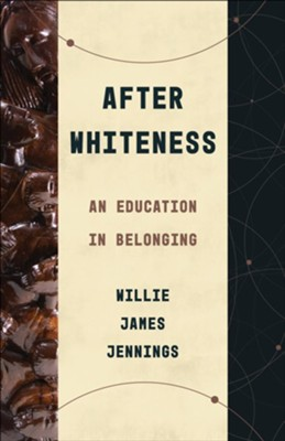 After Whiteness: An Education in Belonging  -     By: Willie James Jennings