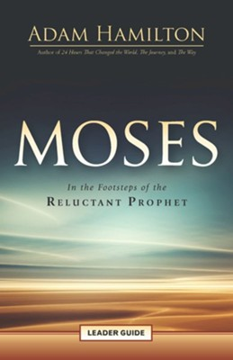 Moses Leader Guide: In the Footsteps of the Reluctant Prophet - eBook  -     By: Adam Hamilton