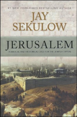 Jerusalem: A Biblical and Historical Case for the Jewish Capital  -     By: Jay Sekulow