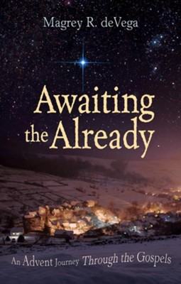 Awaiting the Already: An Advent Journey Through the Gospels  -     By: Magrey deVega