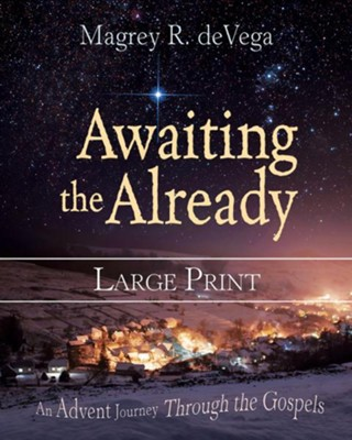 Awaiting the Already: An Advent Journey Through the Gospels - Large Print  -     By: Magrey deVega