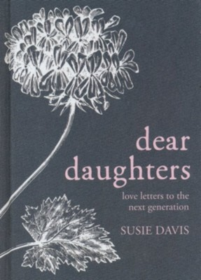 Dear Daughters: Love Letters from One Generation to the Next  -     By: Susie Davis