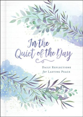 In the Quiet of the Day: Daily Reflections for Lasting Peace  -