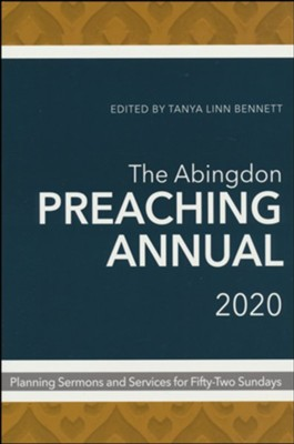 The Abingdon Preaching Annual 2020: Planning Sermons and Services for Fifty-Two Sundays  -     By: Tanya Linn Bennett