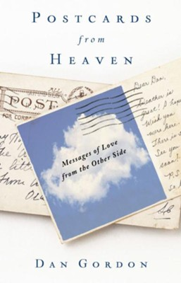 Postcards from Heaven: Messages of Love from the Other Side - eBook  -     By: Daniel Gordon