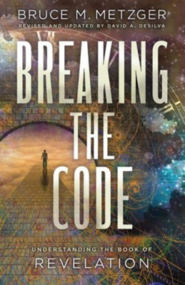 Breaking the Code: Understanding the Book of Revelation, Revised Edition  -     Edited By: David A. deSilva     By: Bruce M. Metzger