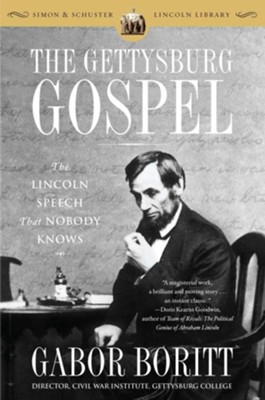 The Gettysburg Gospel: The Lincoln Speech That Nobody Knows  -     By: Gabor Boritt