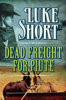 Dead Freight for Piute - eBook  -     By: Luke Short
