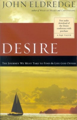 Desire: The Journey We Must Take to Find the Life God Offers  -     By: John Eldredge