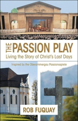 The Passion Play: Living the Story of Christ's Last Days  -     By: Rob Fuquay