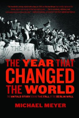 The Year that Changed the World: The Untold Story Behind the Fall of the Berlin Wall - eBook  -     By: Michael Meyer
