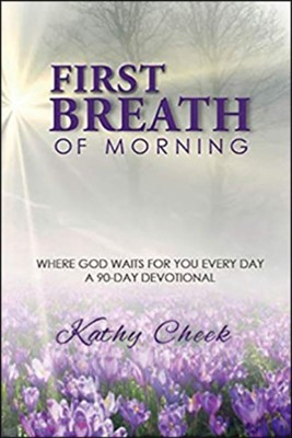 First Breath of Morning: Where God Waits for You Every Day!  -     By: Kathy Cheek