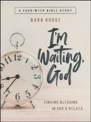 I'm Waiting, God - Women's Bible Study Participant's Guide  -     By: Barb Roose