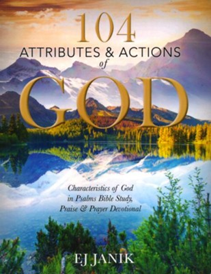 104 Attributes and Actions of God: Characteristics of God in Psalms Bible Study, Praise & Prayers Devotional  -     By: E.J. Janik