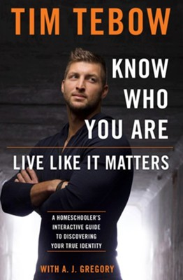 Know Who You Are. Live Like It Matters.: A Guided Journal for Discovering Your True Identity - eBook  -     By: Tim Tebow, A.J. Gregory