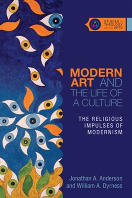 Modern Art and the Life of a Culture: The Religious Impulses of Modernism - eBook  -     By: Jonathan A. Anderson