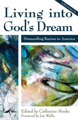 Living into God's Dream: Dismantling Racism in America - eBook  -     Edited By: Catherine Meeks