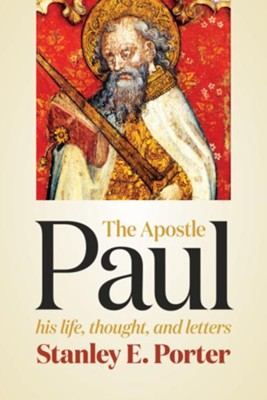 The Apostle Paul: His Life, Thought, and Letters - eBook  -     By: Stanley E. Porter