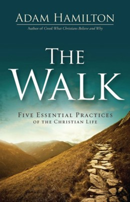 The Walk: Five Essential Practices of the Christian Life  -     By: Adam Hamilton
