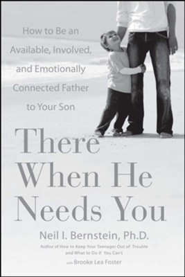 There When He Needs You: How to Be an Available, Involved, and Emotionally Connected Father to Your Son - eBook  -     By: Neil I. Bernstein Ph.D.