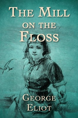The Mill on the Floss - eBook  -     By: George Eliot