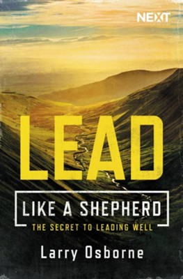 Leading Well: A Shepherd's Guide to Leading Well - eBook  -     By: Larry Osborne