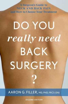 Do You Really Need Back Surgery?: A Surgeon's Guide to Neck and Back Pain and How to Choose Your Treatment  -     By: Aaron G. Filler M.D.