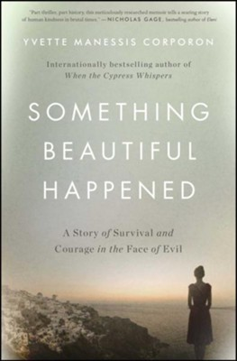 Something Beautiful Happened: How My Search for a Family Hidden From the Nazis Taught My Family About Faith, Grace, and the Power of Kindness - eBook  -     By: Yvette Manessis Corporon
