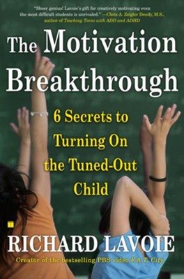 Motivation Breakthrough: 6 Secrets to Turning On the Tuned-Out Child  -     By: Richard Lavoie