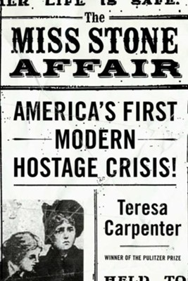 The Miss Stone Affair: America's First Modern Hostage Crisis - eBook  -     By: Teresa Carpenter