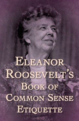 Eleanor Roosevelt's Book of Common Sense Etiquette - eBook  -     By: Eleanor Roosevelt