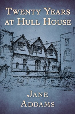 Twenty Years at Hull House - eBook  -     By: Jane Addams