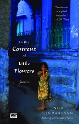 In the Convent of Little Flowers: Stories - eBook  -     By: Indu Sundaresan