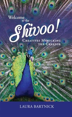 Welcome to the Shivoo!: Creatives Mimicking the Creator (Library and Gift Book)  -     By: Laura L. Bartnick