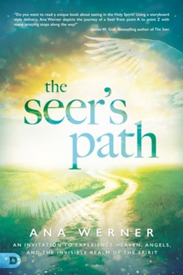 The Seer's Path: An Invitation to Experience Heaven, Angels, and the Invisible Realm of the Spirit - eBook  -     By: Ana Werner