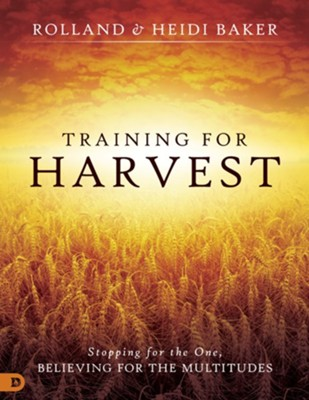 Training for Harvest: Stopping for the One, Believing for the Multitudes - eBook  -     By: Heidi Baker, Rolland Baker